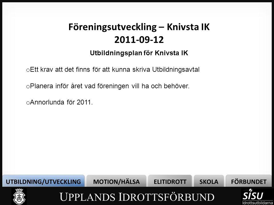 Föreningsutveckling – Knivsta IK 2011-09-12 ULF:are (UtbildningsLedare i Föreningen) o ULF:aren är en nyckelperson i arbetet med att få detta med redovisning av KIK:s verksamhet att fungera.