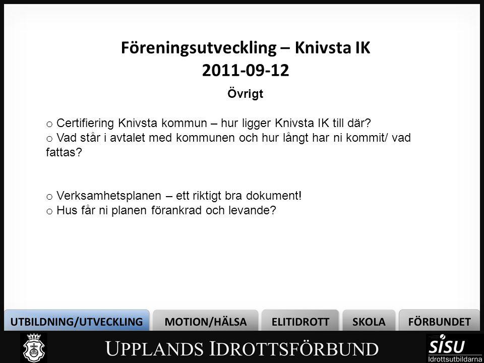 Föreningsutveckling – Knivsta IK 2011-09-12 Övrigt o Certifiering Knivsta kommun – hur ligger Knivsta IK till där.