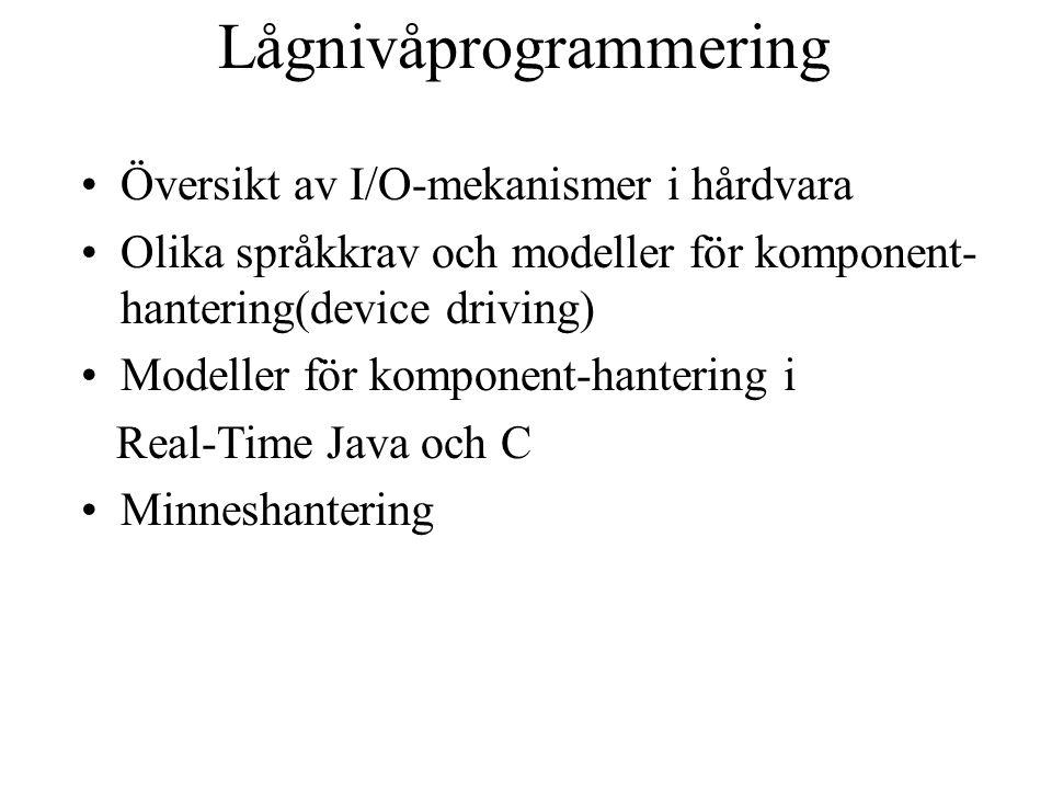 Lågnivåprogrammering Översikt av I/O-mekanismer i hårdvara Olika språkkrav och modeller för komponent- hantering(device driving) Modeller för komponent-hantering i Real-Time Java och C Minneshantering