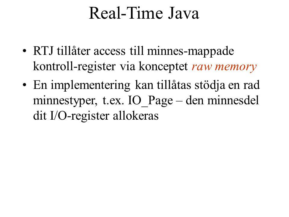 Real-Time Java RTJ tillåter access till minnes-mappade kontroll-register via konceptet raw memory En implementering kan tillåtas stödja en rad minnestyper, t.ex.