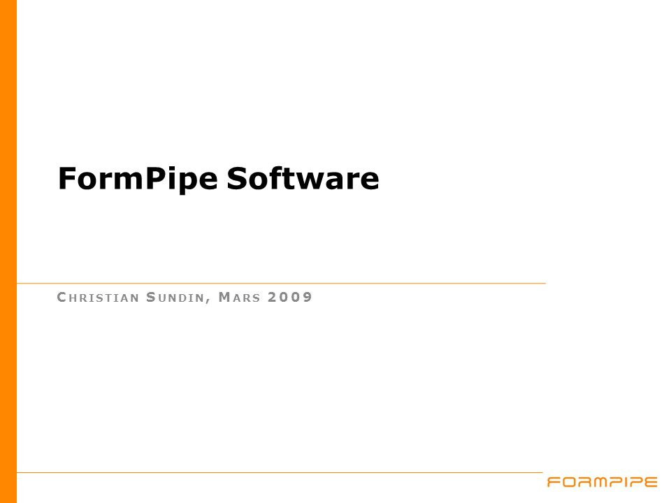 FormPipe Software C HRISTIAN S UNDIN, M ARS 2009