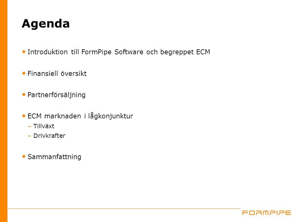 Introduktion till FormPipe Software och begreppet ECM Finansiell översikt Partnerförsäljning ECM marknaden i lågkonjunktur –Tillväxt –Drivkrafter Sammanfattning Agenda