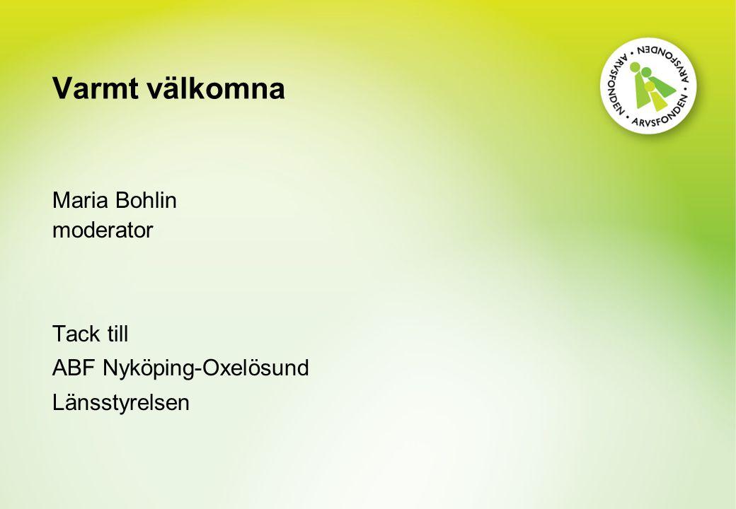 Varmt välkomna Maria Bohlin moderator Tack till ABF Nyköping-Oxelösund Länsstyrelsen