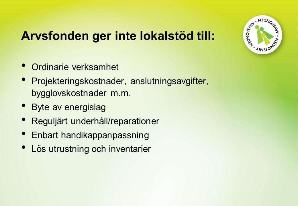 Arvsfonden ger inte lokalstöd till: Ordinarie verksamhet Projekteringskostnader, anslutningsavgifter, bygglovskostnader m.m.