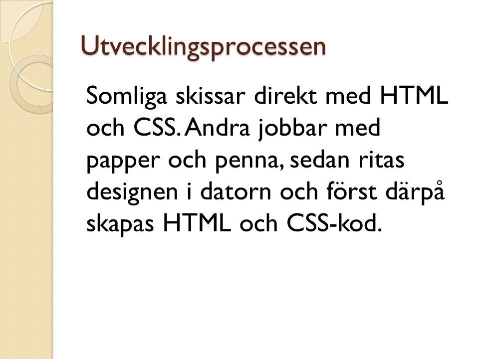 Utvecklingsprocessen Somliga skissar direkt med HTML och CSS. Andra jobbar med papper och penna, sedan ritas designen i datorn och först därpå skapas