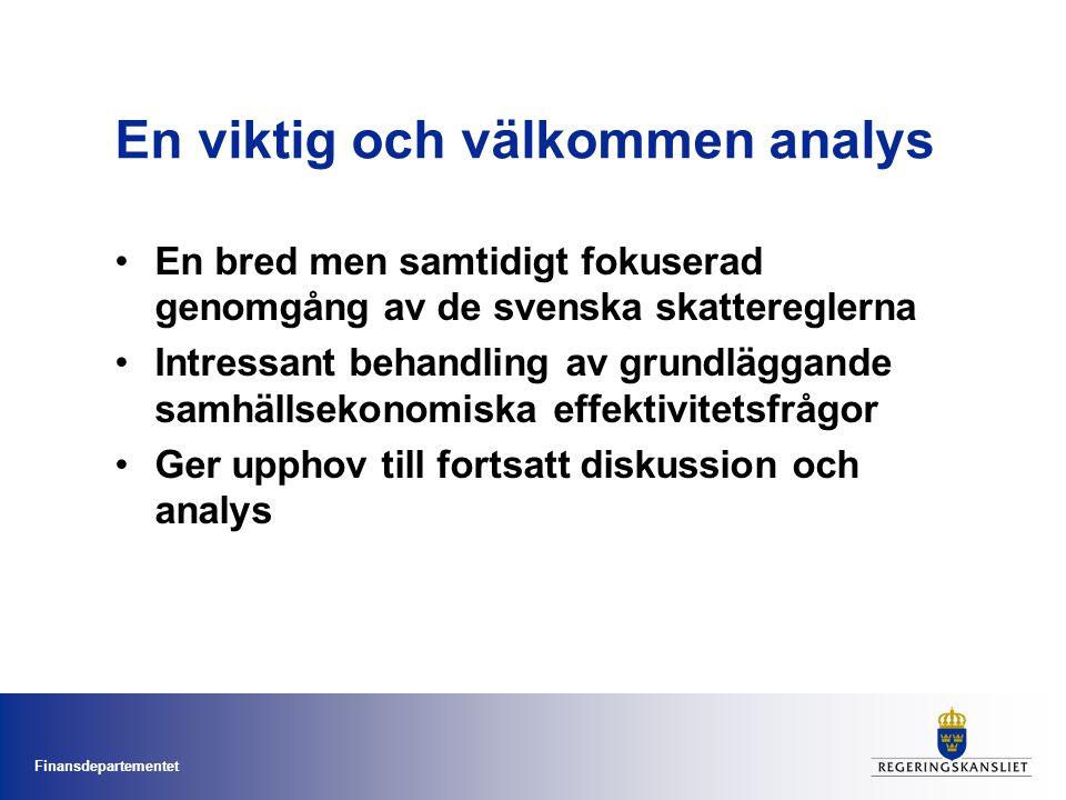 Finansdepartementet En viktig och välkommen analys En bred men samtidigt fokuserad genomgång av de svenska skattereglerna Intressant behandling av grundläggande samhällsekonomiska effektivitetsfrågor Ger upphov till fortsatt diskussion och analys