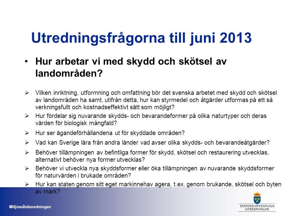Miljömålsberedningen Utredningsfrågorna till juni 2013 Hur arbetar vi med skydd och skötsel av landområden?  Vilken inriktning, utformning och omfatt