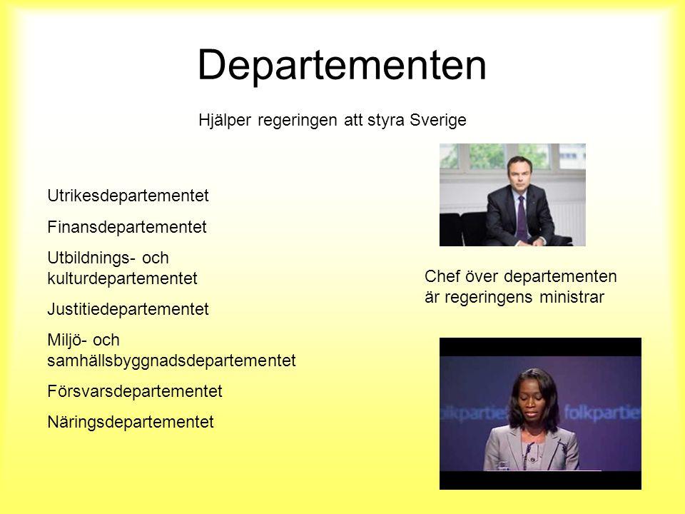 Departementen Hjälper regeringen att styra Sverige Utrikesdepartementet Finansdepartementet Utbildnings- och kulturdepartementet Justitiedepartementet Miljö- och samhällsbyggnadsdepartementet Försvarsdepartementet Näringsdepartementet Chef över departementen är regeringens ministrar