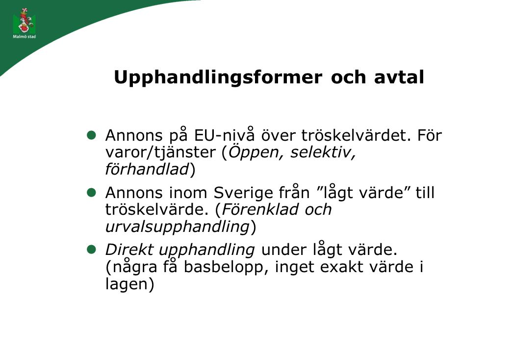 """Upphandlingsformer och avtal Annons på EU-nivå över tröskelvärdet. För varor/tjänster (Öppen, selektiv, förhandlad) Annons inom Sverige från """"lågt vär"""