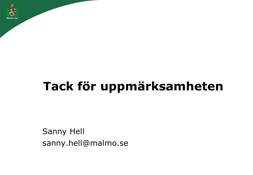 Tack för uppmärksamheten Sanny Hell sanny.hell@malmo.se