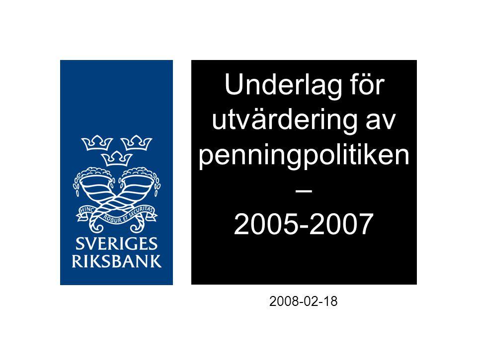 Underlag för utvärdering av penningpolitiken – 2005-2007 2008-02-18
