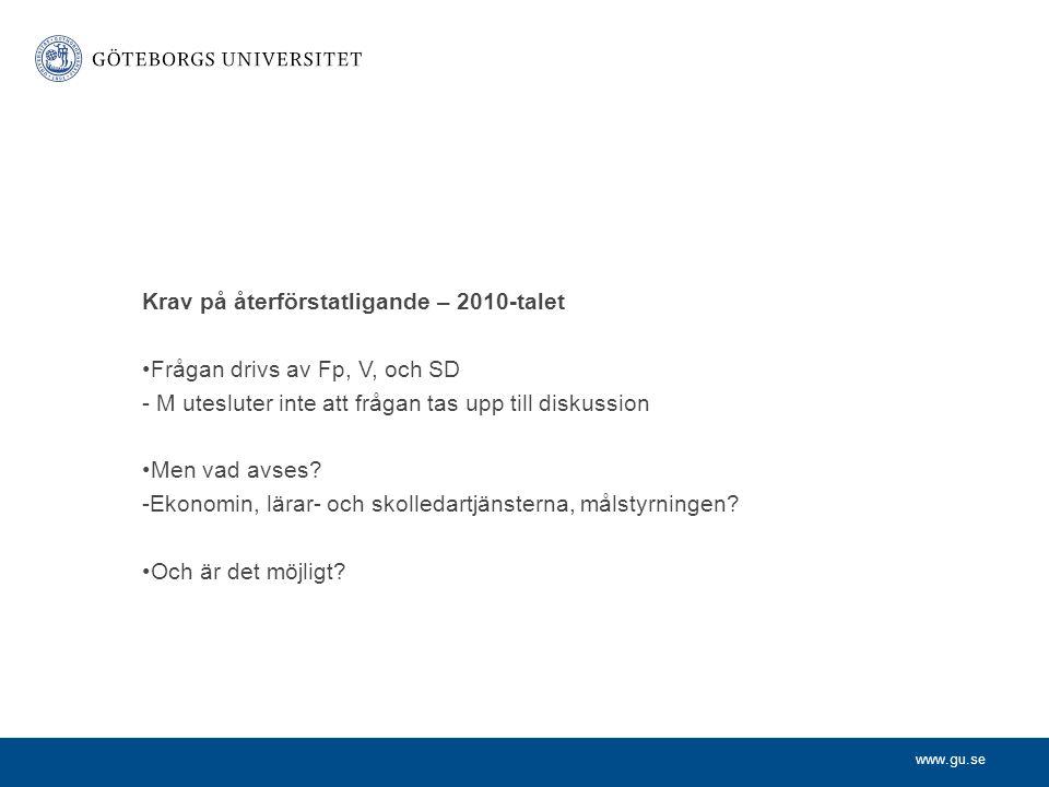www.gu.se Krav på återförstatligande – 2010-talet Frågan drivs av Fp, V, och SD - M utesluter inte att frågan tas upp till diskussion Men vad avses.