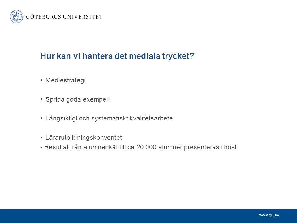 www.gu.se Hur kan vi hantera det mediala trycket. Mediestrategi Sprida goda exempel.