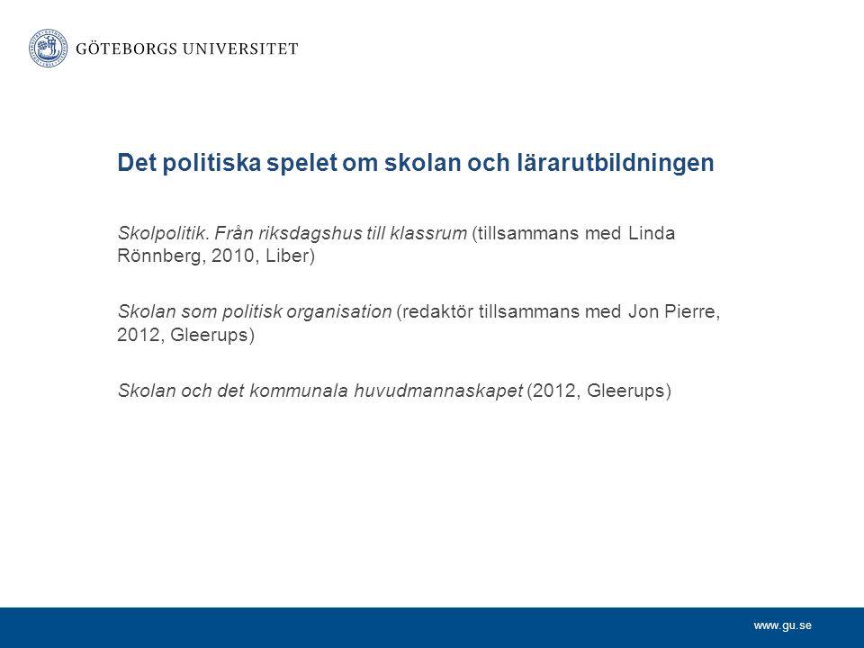 www.gu.se Det politiska spelet om skolan och lärarutbildningen Skolpolitik.