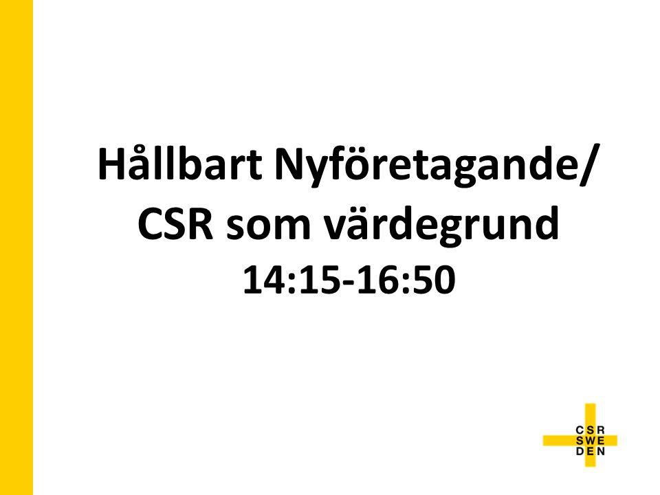 14.15 - 14.30 Kort intro till CSR/NyföretagarCentrum Marianne Bogle, CSR Sweden 14.30 - 15.00Hållbart företagande Emma Ihre, Finansdepartementet KORT RAST/KAFFE 15.15-16.50CSR – risker/utmaningar för nya företag CSR i rådgivarrollen Parul Sharma, the Academy for Human Rights in Business, CSR Sweden Dagens CSR program