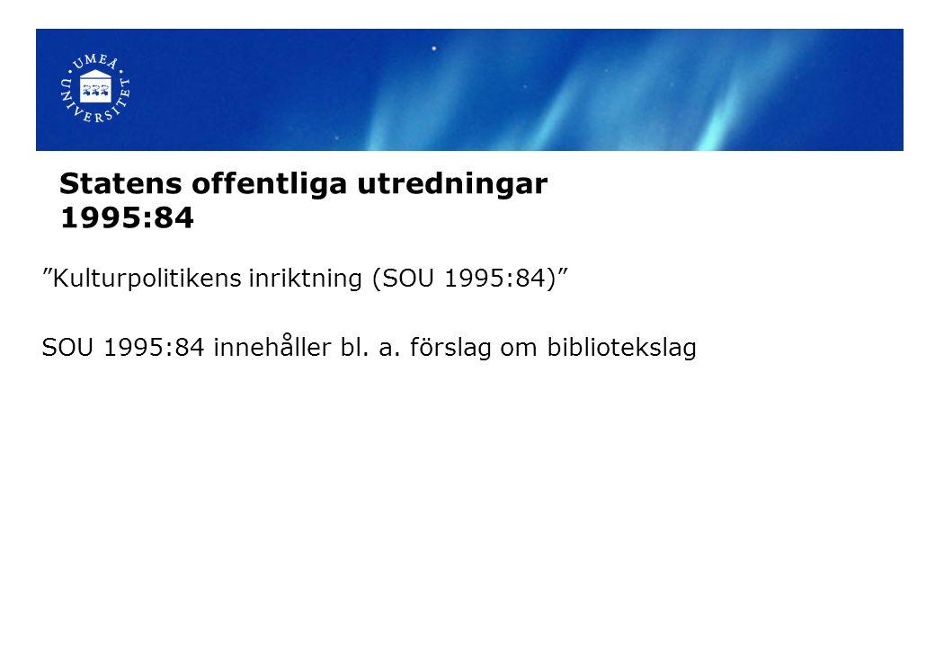"""Statens offentliga utredningar 1995:84 """"Kulturpolitikens inriktning (SOU 1995:84)"""" SOU 1995:84 innehåller bl. a. förslag om bibliotekslag"""