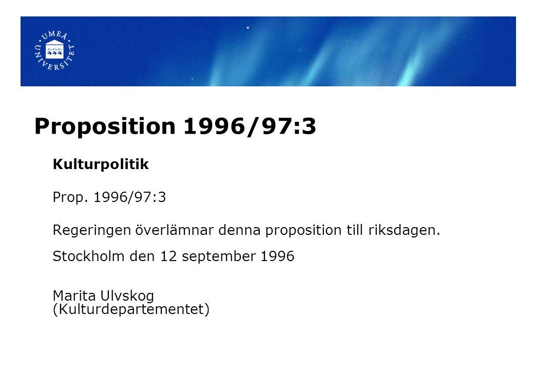 Proposition 1996/97:3 Kulturpolitik Prop. 1996/97:3 Regeringen överlämnar denna proposition till riksdagen. Stockholm den 12 september 1996 Marita Ulv