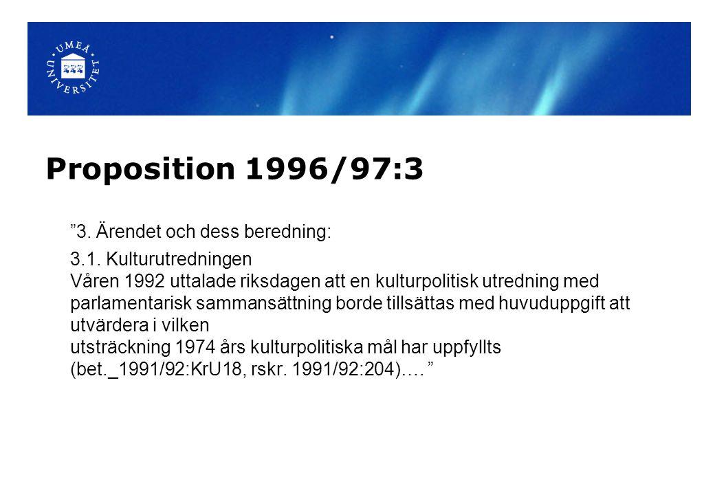 """Proposition 1996/97:3 """"3. Ärendet och dess beredning: 3.1. Kulturutredningen Våren 1992 uttalade riksdagen att en kulturpolitisk utredning med parlame"""