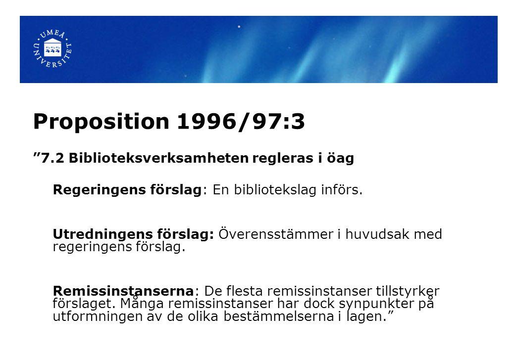 """Proposition 1996/97:3 """"7.2 Biblioteksverksamheten regleras i öag Regeringens förslag: En bibliotekslag införs. Utredningens förslag: Överensstämmer i"""