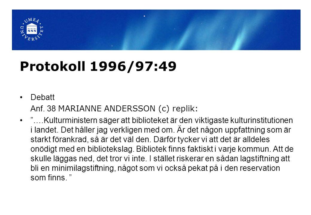 """Protokoll 1996/97:49 Debatt Anf. 38 MARIANNE ANDERSSON (c) replik: """"….Kulturministern säger att biblioteket är den viktigaste kulturinstitutionen i la"""