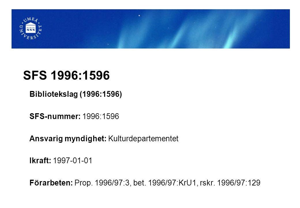 SFS 1996:1596 Bibliotekslag (1996:1596) SFS-nummer: 1996:1596 Ansvarig myndighet: Kulturdepartementet Ikraft: 1997-01-01 Förarbeten: Prop. 1996/97:3,