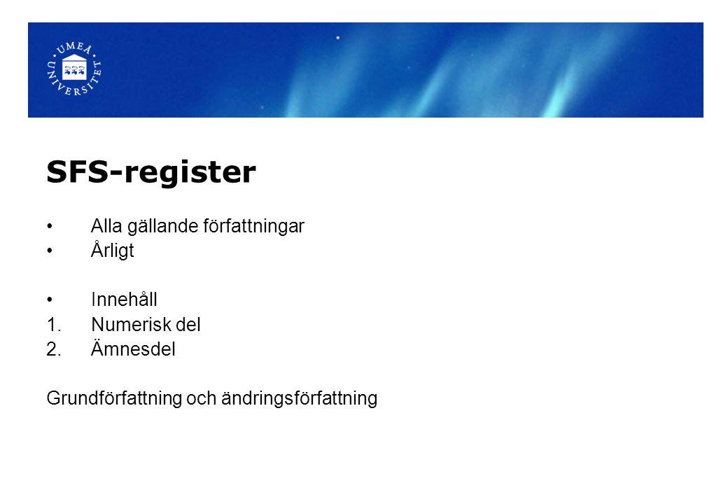 SFS-register Alla gällande författningar Årligt Innehåll 1.Numerisk del 2.Ämnesdel Grundförfattning och ändringsförfattning