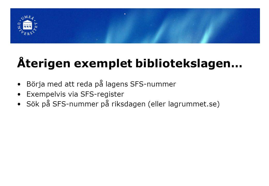 Återigen exemplet bibliotekslagen… Börja med att reda på lagens SFS-nummer Exempelvis via SFS-register Sök på SFS-nummer på riksdagen (eller lagrummet