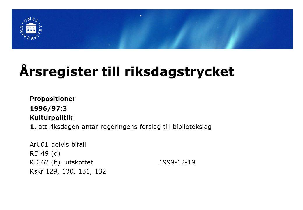 Årsregister till riksdagstrycket Propositioner 1996/97:3 Kulturpolitik 1. att riksdagen antar regeringens förslag till bibliotekslag ArU01 delvis bifa