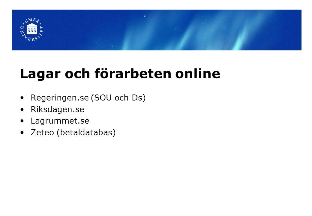 Lagar och förarbeten online Regeringen.se (SOU och Ds) Riksdagen.se Lagrummet.se Zeteo (betaldatabas)