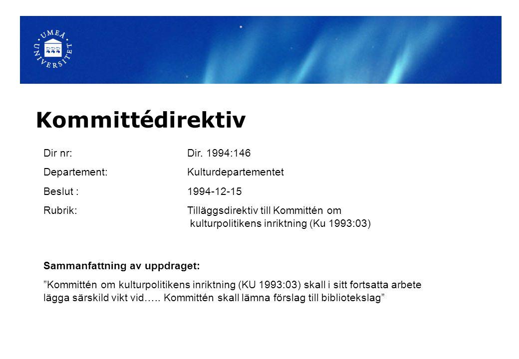 Kommittédirektiv Dir nr: Dir. 1994:146 Departement: Kulturdepartementet Beslut : 1994-12-15 Rubrik: Tilläggsdirektiv till Kommittén om kulturpolitiken