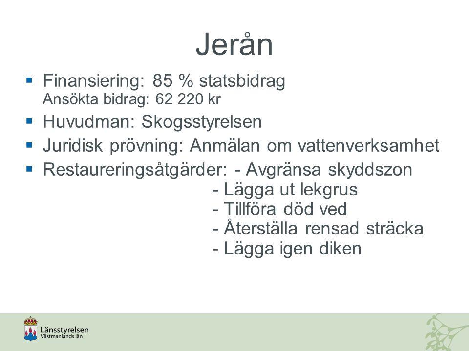 Jerån  Finansiering: 85 % statsbidrag Ansökta bidrag: 62 220 kr  Huvudman: Skogsstyrelsen  Juridisk prövning: Anmälan om vattenverksamhet  Restaur