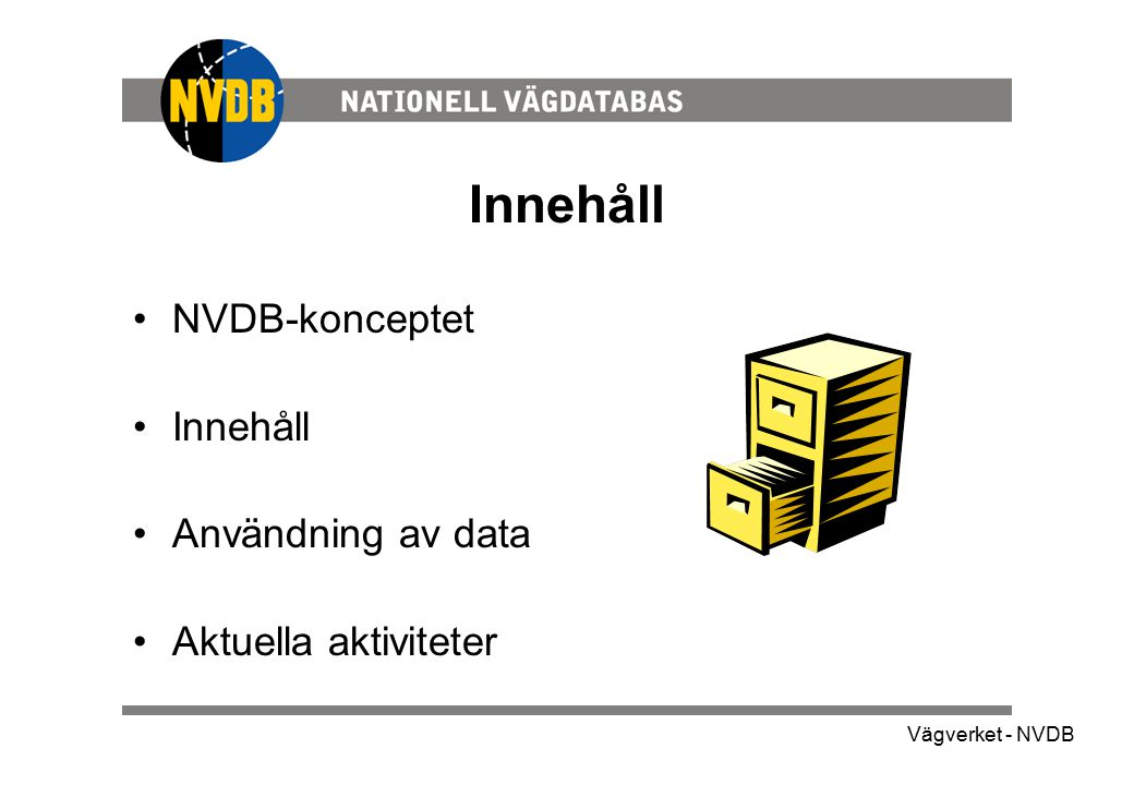 Vägverket - NVDB Innehåll NVDB-konceptet Innehåll Användning av data Aktuella aktiviteter