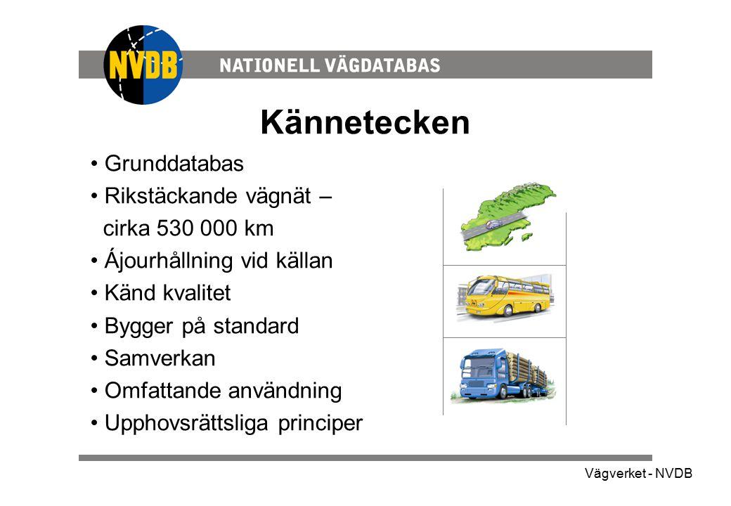 Kännetecken Grunddatabas Rikstäckande vägnät – cirka 530 000 km Ájourhållning vid källan Känd kvalitet Bygger på standard Samverkan Omfattande användn