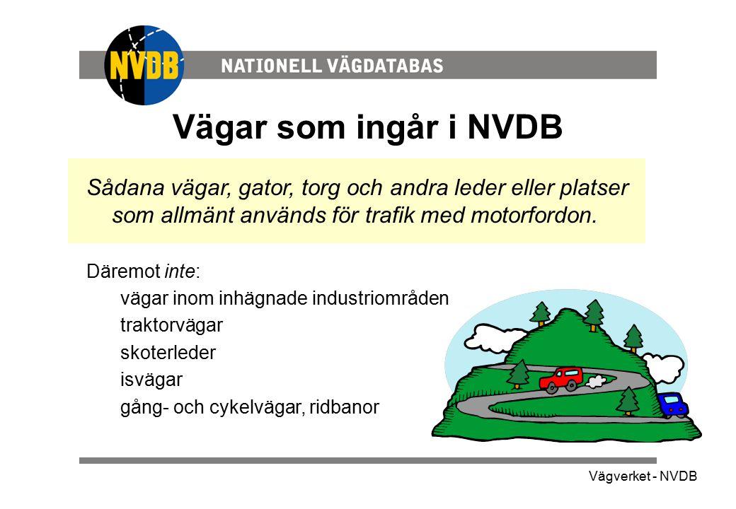 Vägverket - NVDB Vägar som ingår i NVDB Sådana vägar, gator, torg och andra leder eller platser som allmänt används för trafik med motorfordon. Däremo