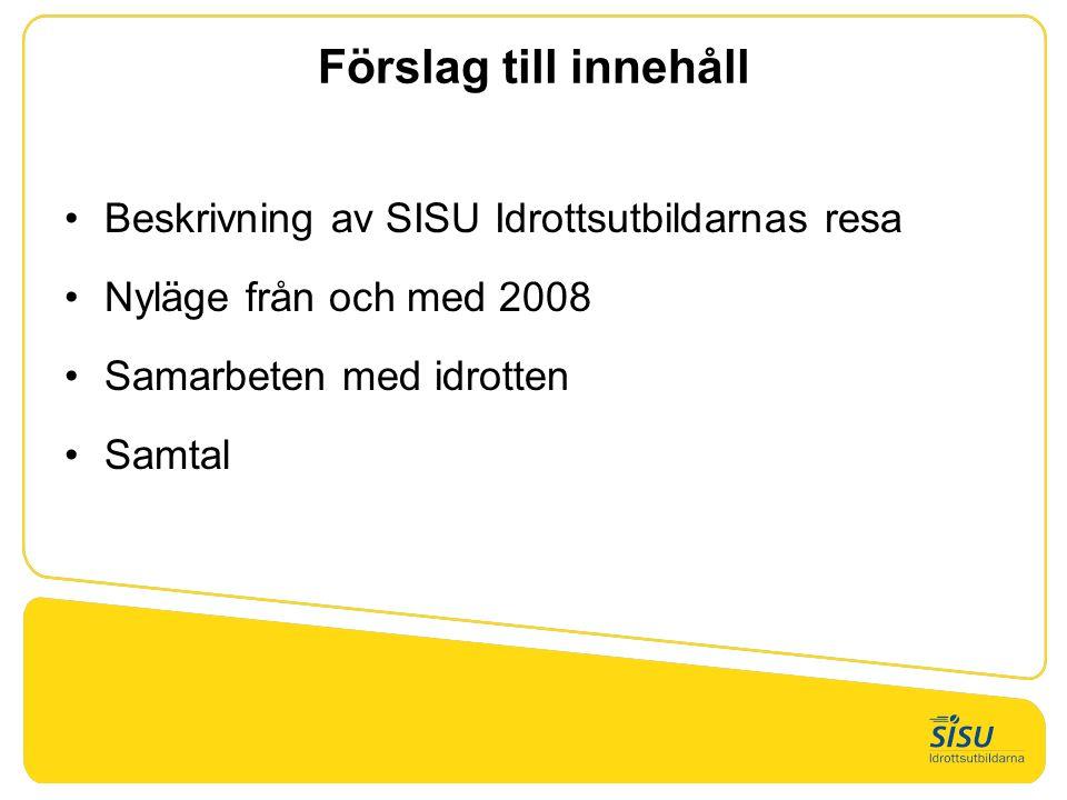 Förslag till innehåll Beskrivning av SISU Idrottsutbildarnas resa Nyläge från och med 2008 Samarbeten med idrotten Samtal
