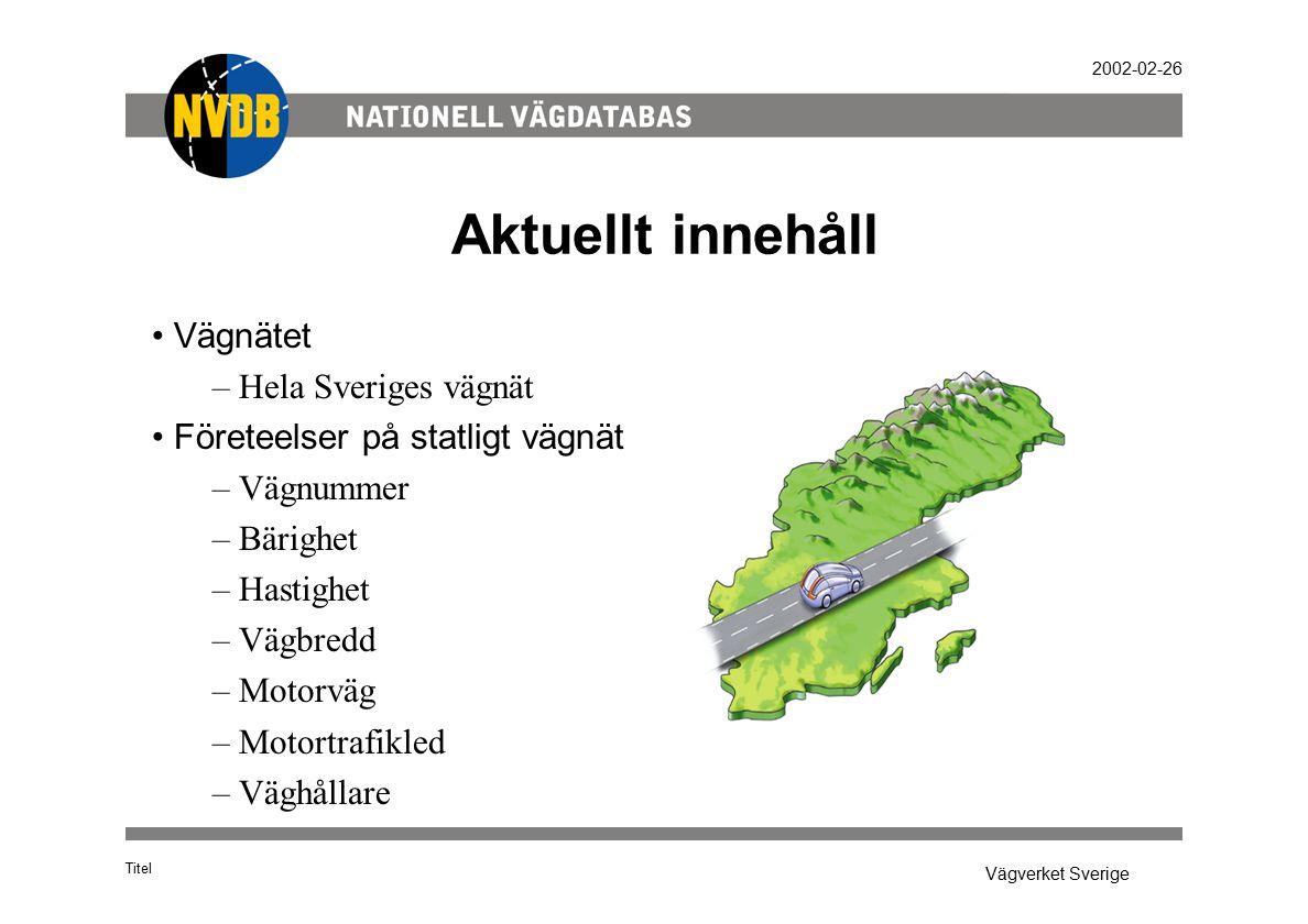 Vägverket Sverige 2002-02-26 Aktuellt innehåll Titel Vägnätet – Hela Sveriges vägnät Företeelser på statligt vägnät – Vägnummer – Bärighet – Hastighet