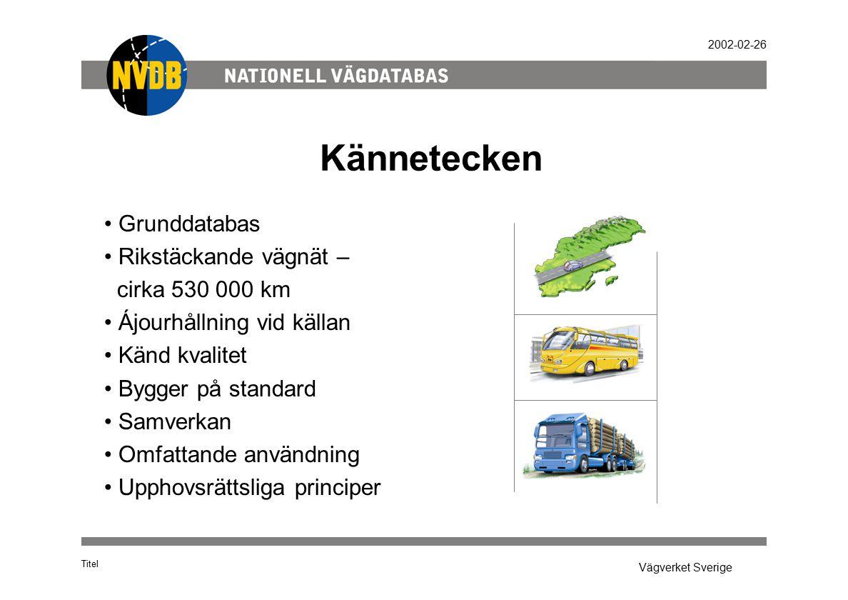 Vägverket Sverige 2002-02-26 Kännetecken Titel Grunddatabas Rikstäckande vägnät – cirka 530 000 km Ájourhållning vid källan Känd kvalitet Bygger på st