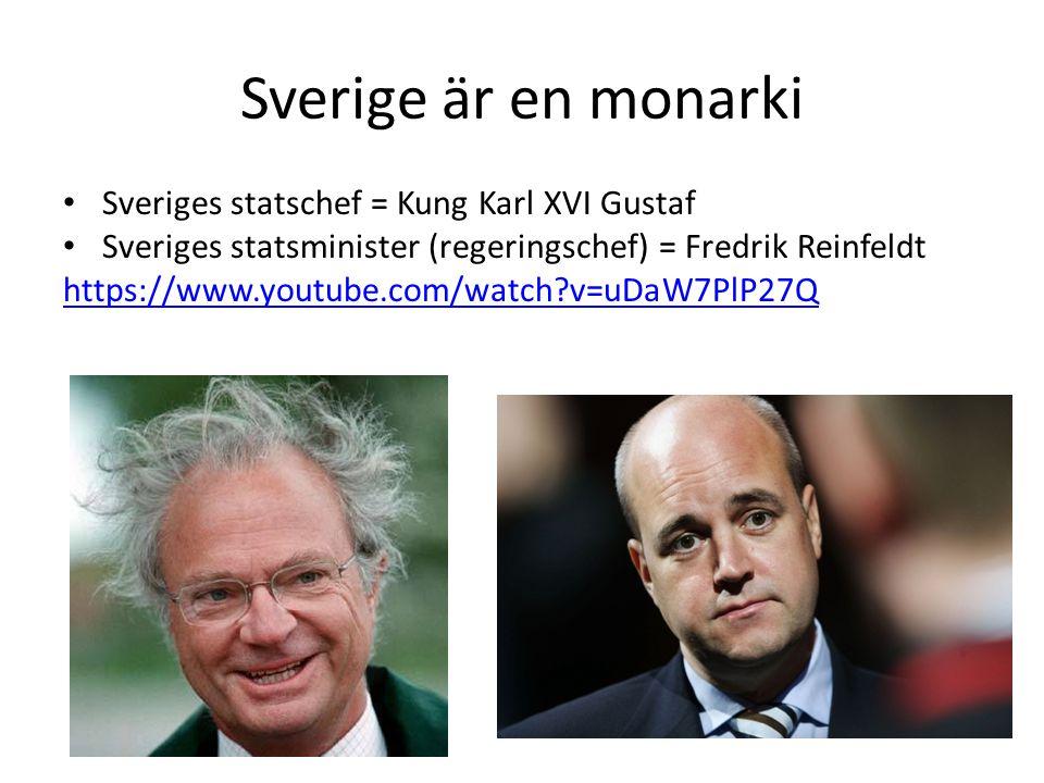 Sverige är en monarki Sveriges statschef = Kung Karl XVI Gustaf Sveriges statsminister (regeringschef) = Fredrik Reinfeldt https://www.youtube.com/wat