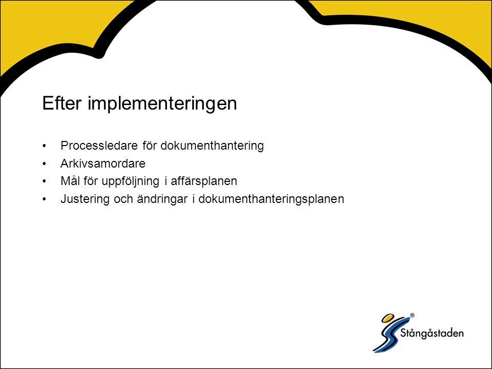 Efter implementeringen Processledare för dokumenthantering Arkivsamordare Mål för uppföljning i affärsplanen Justering och ändringar i dokumenthanteringsplanen
