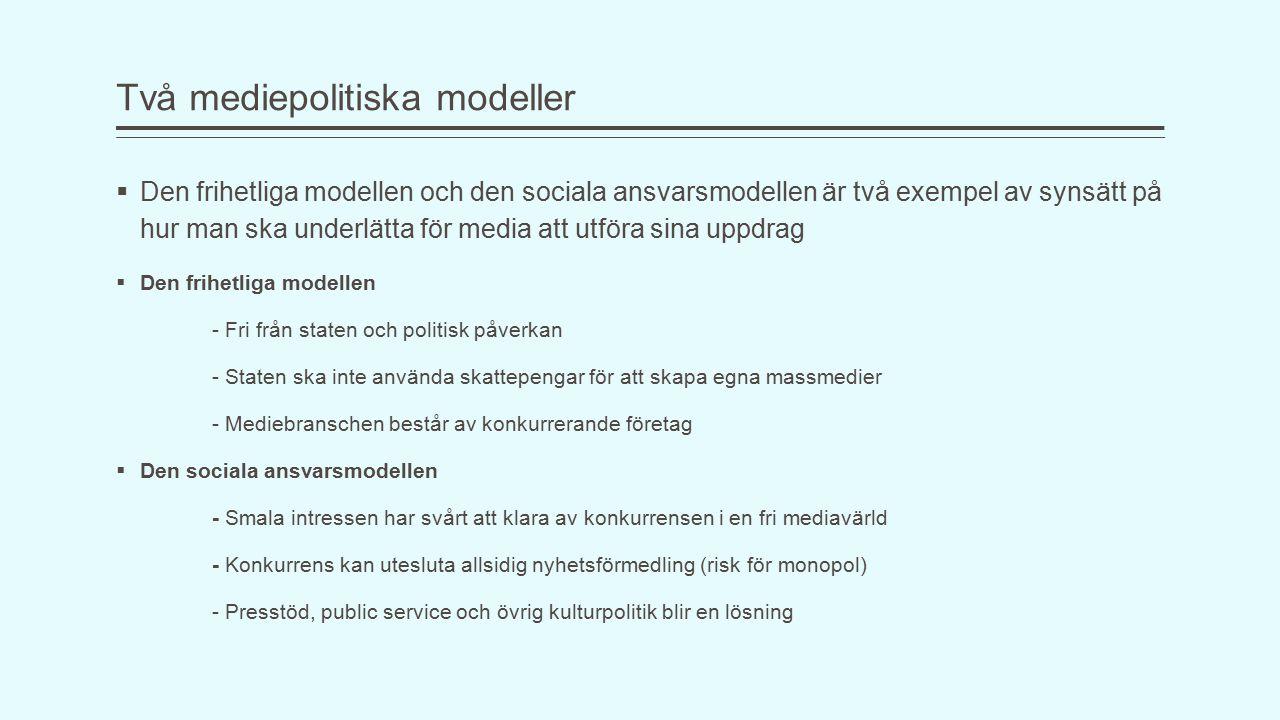 Två mediepolitiska modeller  Den frihetliga modellen och den sociala ansvarsmodellen är två exempel av synsätt på hur man ska underlätta för media at