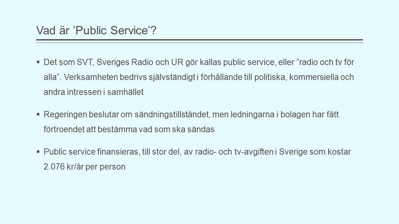 """Vad är 'Public Service'?  Det som SVT, Sveriges Radio och UR gör kallas public service, eller """"radio och tv för alla"""". Verksamheten bedrivs självstän"""