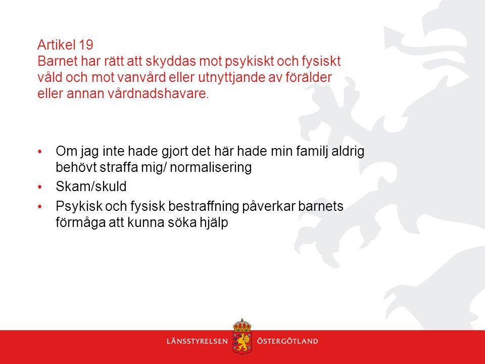 Artikel 19 Barnet har rätt att skyddas mot psykiskt och fysiskt våld och mot vanvård eller utnyttjande av förälder eller annan vårdnadshavare. Om jag