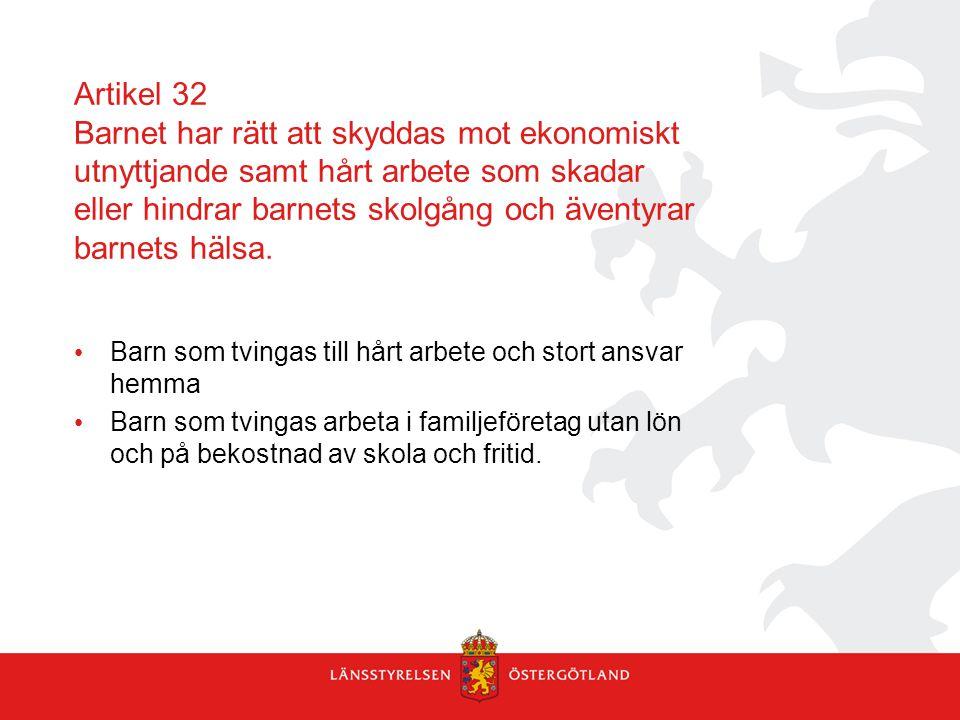 Artikel 32 Barnet har rätt att skyddas mot ekonomiskt utnyttjande samt hårt arbete som skadar eller hindrar barnets skolgång och äventyrar barnets häl