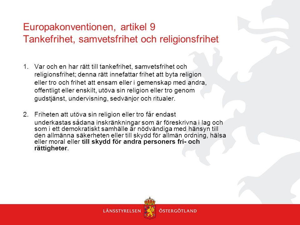 Europakonventionen, artikel 9 Tankefrihet, samvetsfrihet och religionsfrihet 1. Var och en har rätt till tankefrihet, samvetsfrihet och religionsfrihe