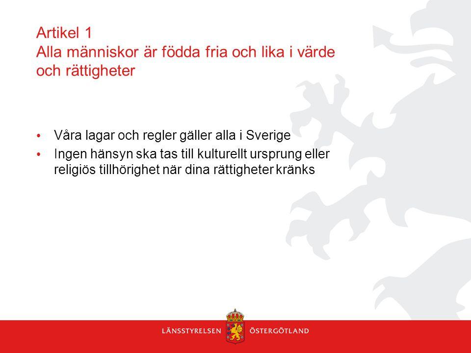 Artikel 1 Alla människor är födda fria och lika i värde och rättigheter Våra lagar och regler gäller alla i Sverige Ingen hänsyn ska tas till kulturel