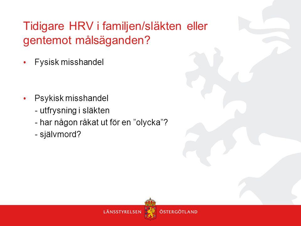"""Tidigare HRV i familjen/släkten eller gentemot målsäganden? Fysisk misshandel Psykisk misshandel - utfrysning i släkten - har någon råkat ut för en """"o"""