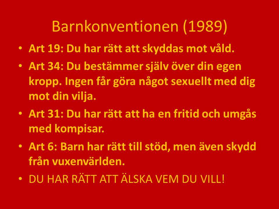 Barnkonventionen (1989) Art 19: Du har rätt att skyddas mot våld. Art 34: Du bestämmer själv över din egen kropp. Ingen får göra något sexuellt med di