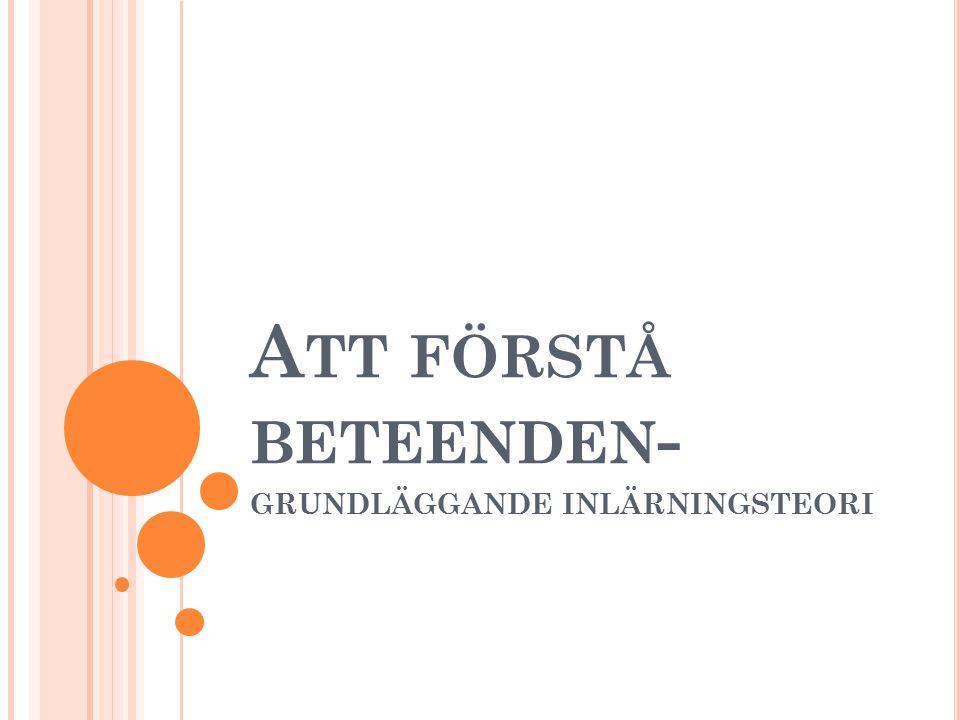 A TT FÖRSTÅ BETEENDEN - GRUNDLÄGGANDE INLÄRNINGSTEORI