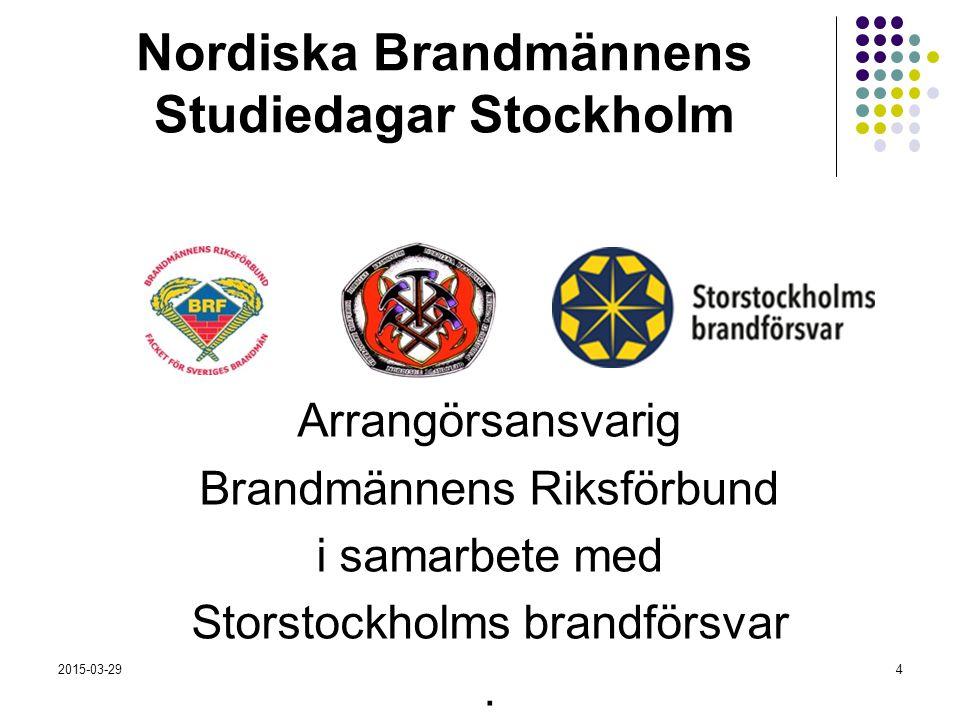 2015-03-294 Nordiska Brandmännens Studiedagar Stockholm Arrangörsansvarig Brandmännens Riksförbund i samarbete med Storstockholms brandförsvar.