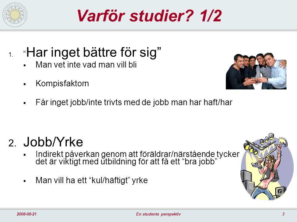 32008-08-21En students perspektiv Varför studier. 1/2 1.